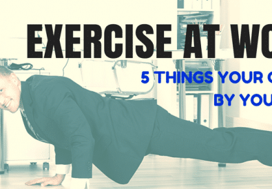 Exercise at Work 5 Things Your Can Do By Your Desk